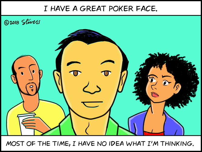 I have a great poker face